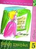 Okładka: Florek Lidia, Tomera-CHmiel Ilona, Stachak Tatiana, Nasza muzyka 5. Podręcznik do kształcenia słuchu dla piątej klasy szkoły muzycznej I stopnia
