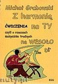 Okładka: Grabowski Michał, Z harmonią na TY czyli o rzeczach muzycznie trudnych na wesoło - ćwiczenia