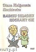 Okładka: Sienkiewicz Diana Małgorzata, Babciu dziadku kochamy Cię