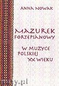 Okładka: Nowak Anna, Mazurek fortepianowy w muzyce polskiej XX wieku