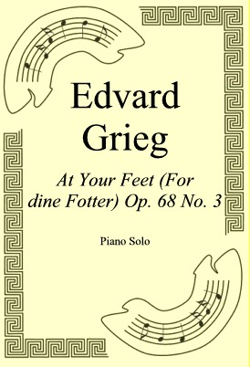 Okładka: Edvard Grieg, At Your Feet (For dine Fotter) Op. 68 No. 3