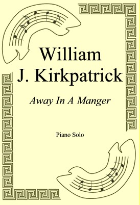 Okładka: William J. Kirkpatrick, Away In A Manger